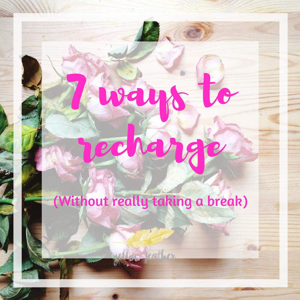 7 ways to recharge without really taking a break