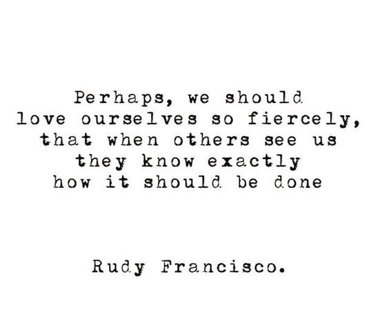 Self love - Perhaps we should love ourselves fiercely