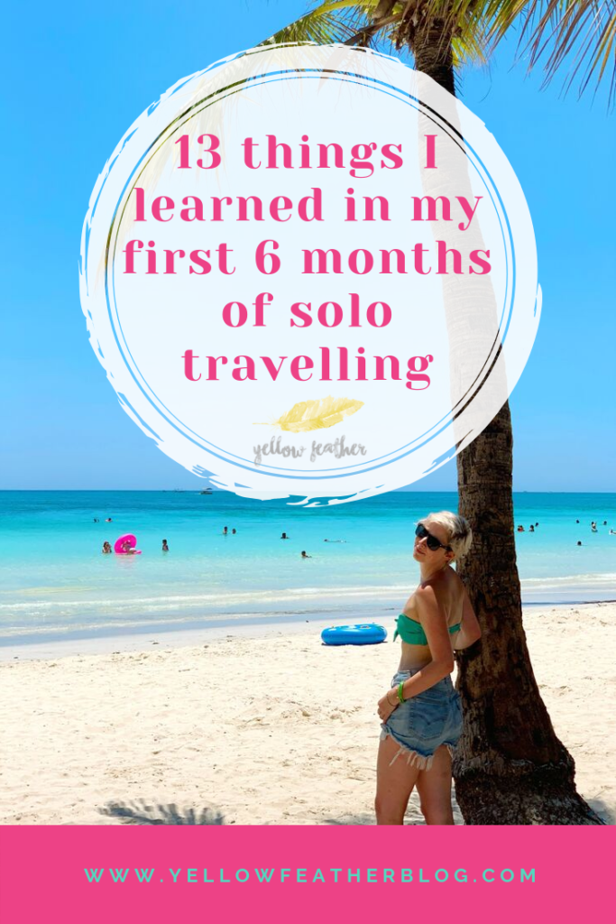 13 things I learned in my first 6 months of solo travelling
